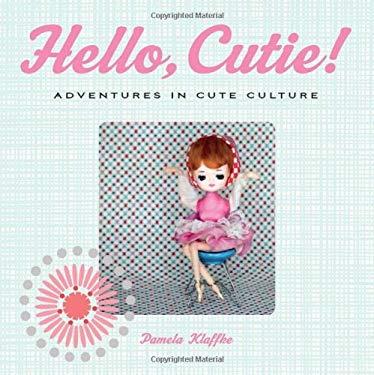 Hello, Cutie!: Adventures in Cute Culture 9781551524726