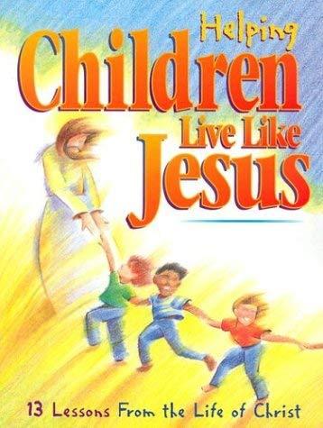 Helping Children Live Like Jesus 9781559456814