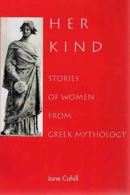 Her Kind: Stories of Women from Greek Mythology 9781551110424