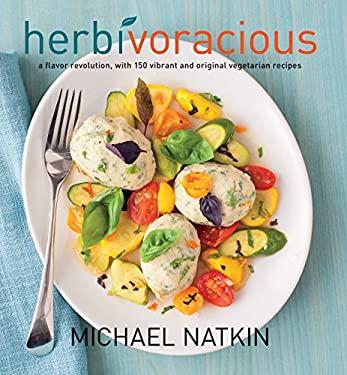 Herbivoracious: A Flavor Revolution, with 150 Vibrant and Original Vegetarian Recipes