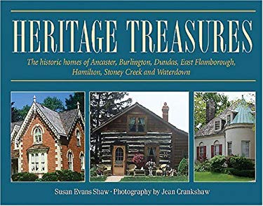Heritage Treasures: The Historic Homes of Ancaster, Burlington, Dundas, East Flamborough, Hamilton, Stoney Creek and Waterdown 9781550288674