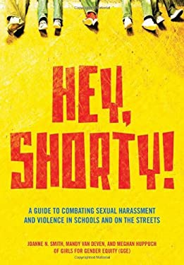 Hey, Shorty!: A Guide to Combating Sexual Harassment and Violence in Schools and on the Streets 9781558616691
