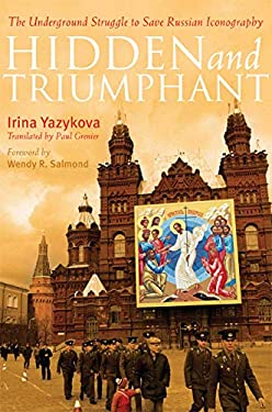 Hidden and Triumphant: The Underground Struggle to Save Russian Iconography 9781557255648