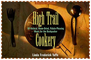 High Trail Cookery: All-Natural, Home-Dried, Palate-Pleasing Meals for the Backpacker 9781556523137