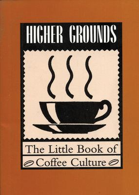 Higher Grounds: The Little Book of Coffee Culture 9781551520186