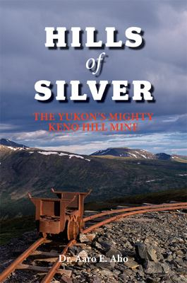 Hills of Silver: The Yukon's Mighty Keno Hill Mine 9781550173949