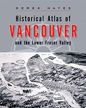 Historical Atlas of Vancouver and the Lower Fraser Valley 9781553651079