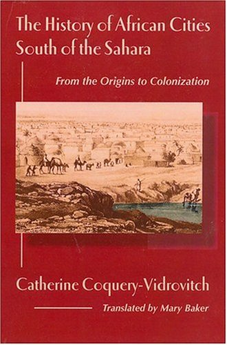 The History of African Cities South of the Sahara: From the Origins to Colonization 9781558763036
