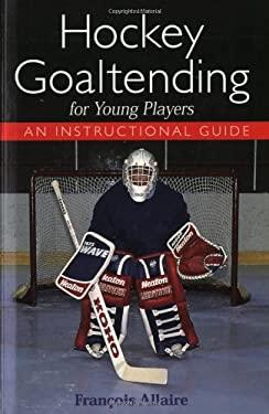 Devenir Gardien de But Au Hockey: An Instructional Guide 9781552091630