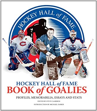 Hockey Hall of Fame Book of Goalies: Profiles, Memorabilia, Essays and Stats 9781554076444