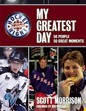 Hockey Night in Canada: My Greatest Day: 50 People, 50 Great Moments 9781554700868