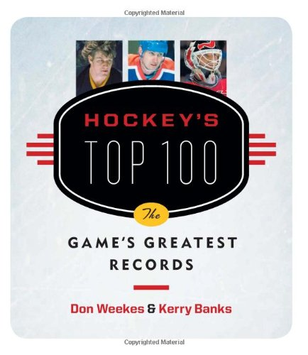 Hockey's Top 100: The Game's Greatest Records 9781553652748