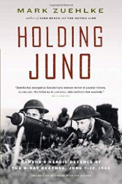Holding Juno: Canada's Heroic Defence of the D-Day Beaches: June 7-12, 1944 9781553651949