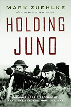 Holding Juno: Canada's Heroic Defense of the D-Day Beaches: June 7-12, 1944 9781553651024