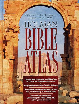 Holman Bible Atlas: A Complete Guide to the Expansive Geography of Biblical History 9781558197091