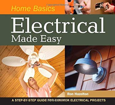 Home Basics - Electrical Made Easy: A Step-By-Step Guide for Common Electrical Projects 9781558708969