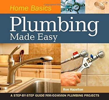 Home Basics - Plumbing Made Easy: A Step-By-Step Guide for Common Plumbing Projects 9781558708983