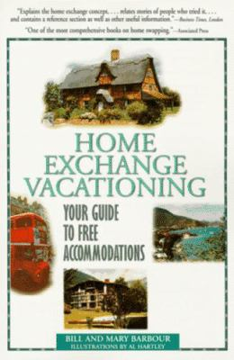 Home Exchange Vacationing: Your Guide to Free Accommodations 9781558533899