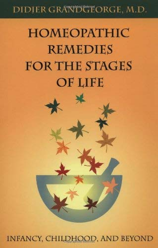 Homeopathic Remedies for the Stages of Life: Infancy, Childhood, and Beyond 9781556434099