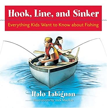 Hook, Line and Sinker: Everything Kids Want to Know about Fishing! 9781552635490