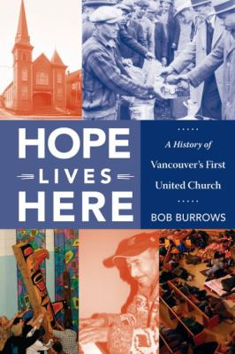 Hope Lives Here: A History of Vancouver's First United Church 9781550175202