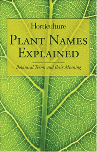 Horticulture - Plant Names Explained: Botanical Terms and Their Meaning 9781558707474