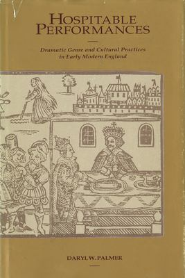 Hospitable Performances: Dramatic Genre and Cultural Practices in Early Modern England 9781557530141