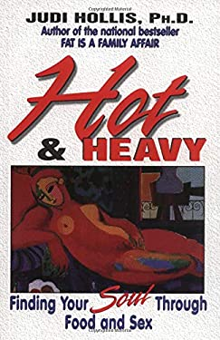 Hot & Heavy: Finding Your Soul Through Food and Sex 9781558746336