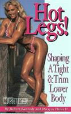 Hot Legs: Shaping a Tight & Trim Lower Body 9781552100097