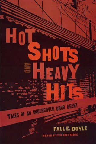 Hot Shots and Heavy Hits: Tales of an Undercover Drug Agent 9781555536039
