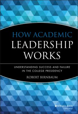 How Academic Leadership Works: Understanding Success and Failure in the College Presidency 9781555424664