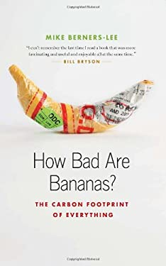 How Bad Are Bananas?: The Carbon Footprint of Everything 9781553658313