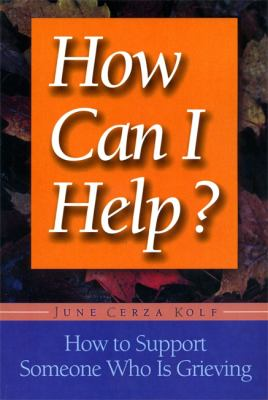How Can I Help?: How to Support Someone Who Is Grieving 9781555611873