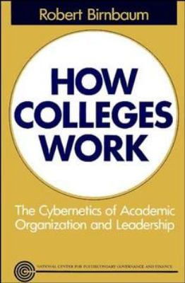 How Colleges Work: The Cybernetics of Academic Organization and Leadership 9781555423544