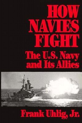 How Navies Fight: The U.S. Navy and Its Allies 9781557508539