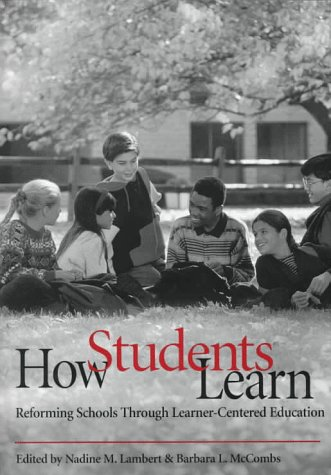 How Students Learn: Reforming Schools Through Learner-Centered Eduction