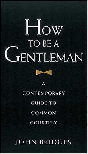 How to Be a Gentleman: A Contemporary Guide to Common Courtesy 9781558535961