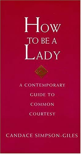How to Be a Lady: A Contemporary Guide to Common Courtesy 9781558539396