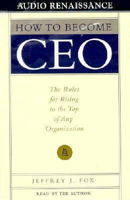 How to Become CEO: The Rules for Rising to the Top of Any Organization 9781559275286