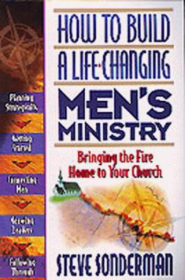 How to Build a Life-Changing Men's Ministry: Bringing the Fire Home to Your Church 9781556618116