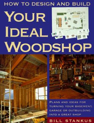 How to Design and Build Your Ideal Woodshop How to Design and Build Your Ideal Woodshop 9781558704817