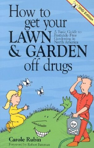 How to Get Your Lawn & Garden Off Drugs: A Basic Guide to Pesticide-Free Gardening in North America