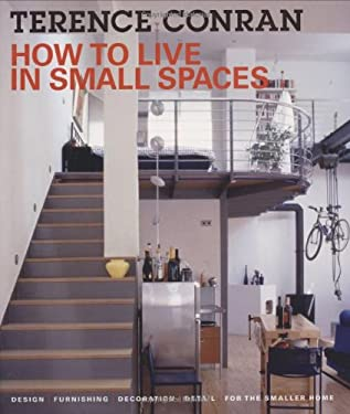 How to Live in Small Spaces: Design, Furnishing, Decoration and Detail for the Smaller Home 9781554072422