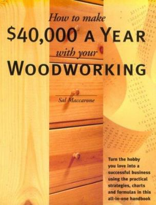 How to Make $40,000 a Year with Your Woodworking 9781558704800
