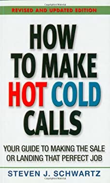 How to Make Hot Cold Calls: Your Guide to Making the Sale or Landing That Perfect Job 9781550051339