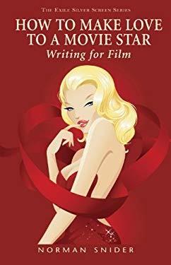 How to Make Love to a Movie Star: Writing for Film 9781550962451