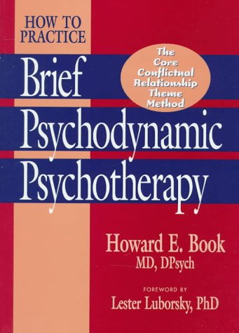 How to Practice Brief Psychodynamic Psychotherapy: The Core Conflictual Relationship Theme Mode 9781557984654