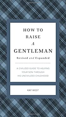 How to Raise a Gentleman: A Civilized Guide to Helping Your Son Through His Uncivilized Childhood 9781558539402