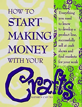 How to Start Making Money with Your Crafts 9781558704008