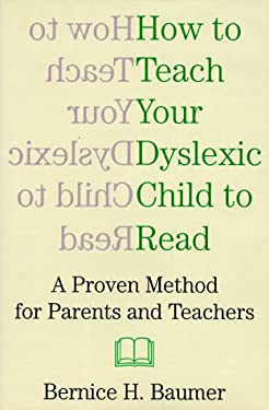 How to Teach Your Dyslexic Child to Read: A Proven Method for Parents and Teachers 9781559723343